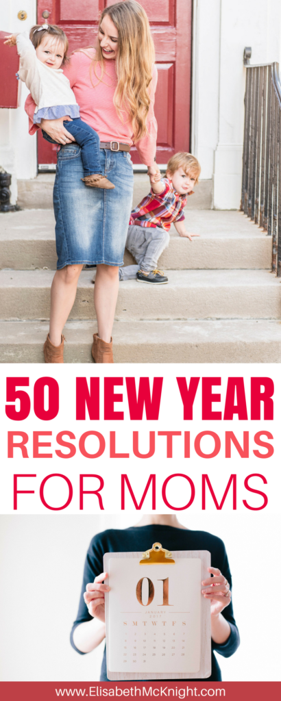 list of 50 great ideas for new years resolutions for moms in 2018 - New Years Resolutions for Moms by popular Boston mom blogger Elisabeth McKnight