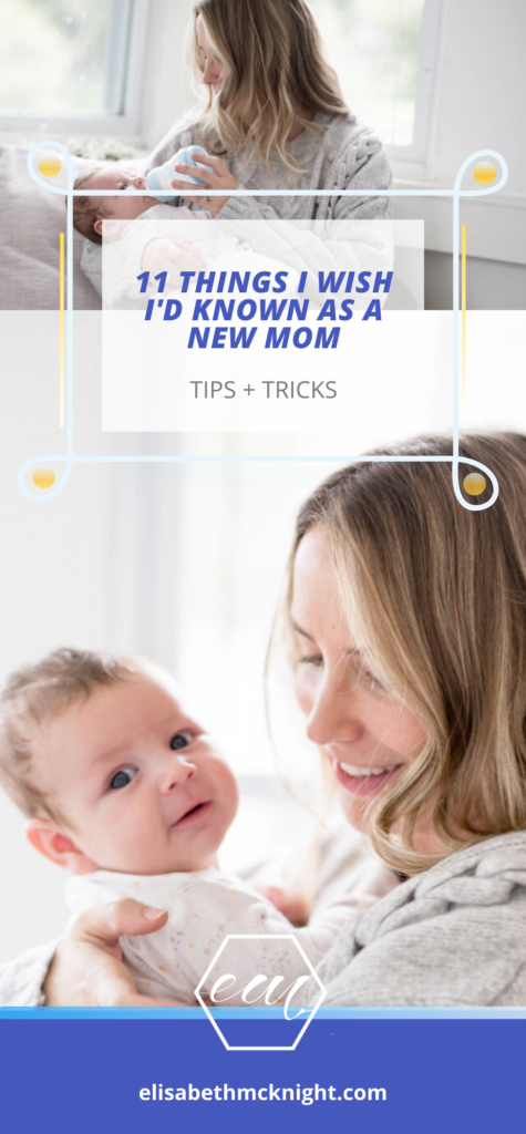 11 things I wish I'd known as a new mom! Tips and tricks to help make motherhood with new babies easier. #motherhood #newborn #firsttimemom #momlife