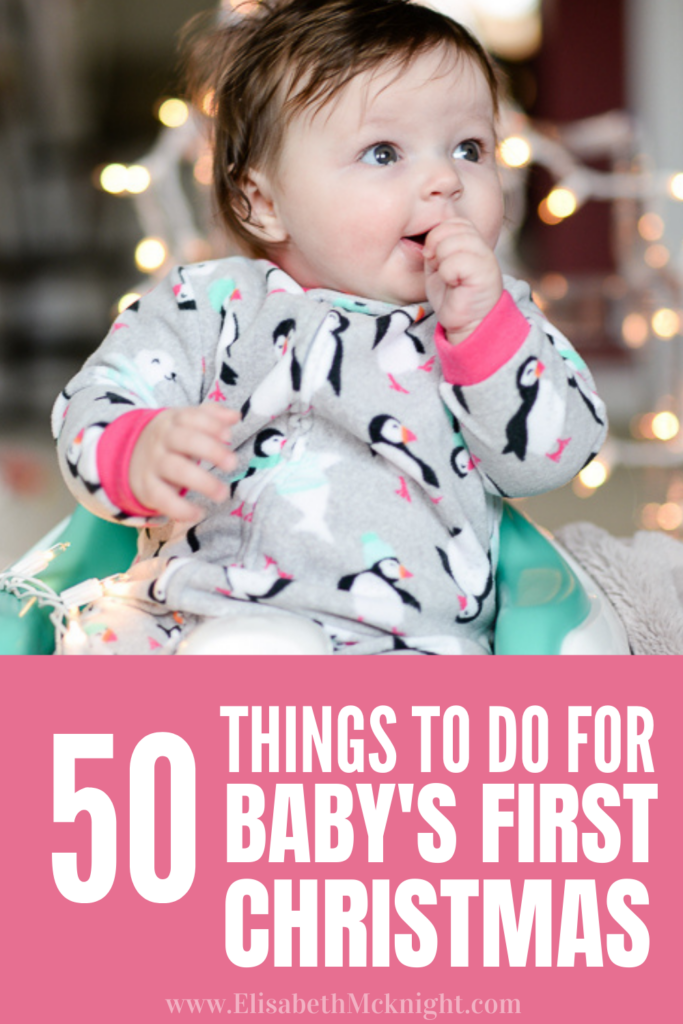 fifty traditions to start, pictures to take, and things to do for baby's first christmas