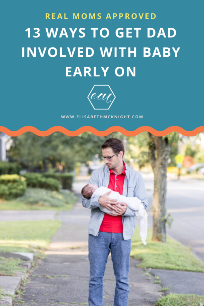 13 ways to get Dad involved with the new baby during the early months! Real Moms from Instagram sent me tips on how they got their partner to help during the newborn phase. #newmom #newborn #realmomsapproved #howtogetdadinvolved