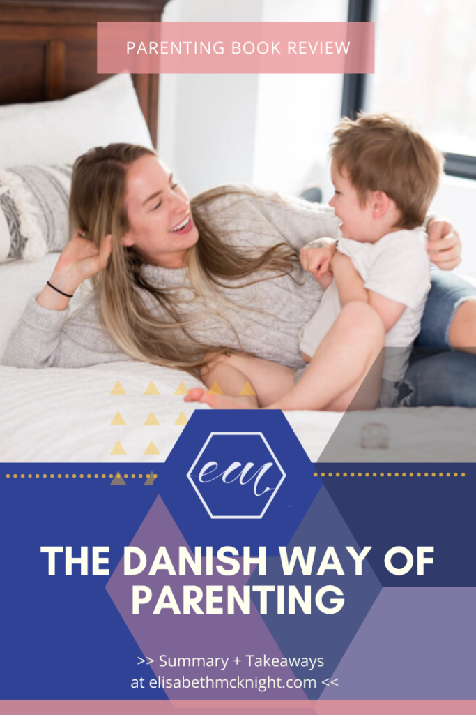 Summary and takeaways of parenting book The Danish Way of Parenting. #parentingbooks #parentingbooksformoms #danishwayofparenting #parentingtips